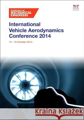 The International Vehicle Aerodynamics Conference Institute of Mechanica 9780081001998