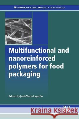 Multifunctional and Nanoreinforced Polymers for Food Packaging Jose M. Lagaron Jose M. Lagaron 9780081017074