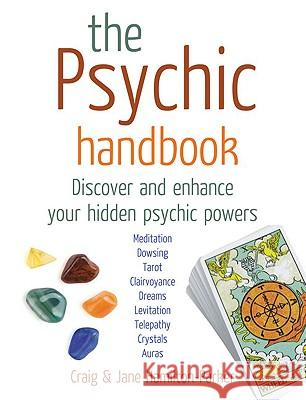The Psychic Handbook : Discover and Enhance Your Hidden Psychic Powers Craig Hamilton-Parker Jane Hamilton-Parker 9780091790868