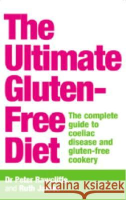 The Ultimate Gluten-Free Diet: The Complete Guide to Coeliac Disease and Gluten-Free Cookery Peter Rawcliffe Ruth James A. M. Dawson 9780091887742