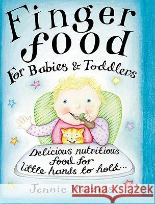 Finger Food For Babies And Toddlers : Delicious nutritious food for little hands to hold Jennie Maizels 9780091889517