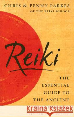 Reiki: The Essential Guide to the Ancient Healing Art Chris Parkes Penny Parkes 9780091902490