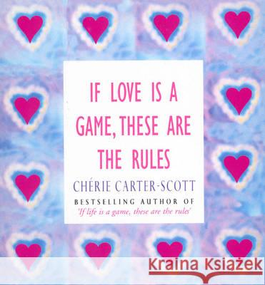 If Love is a Game, These are the Rules Cherie Carter-Scott 9780091935016