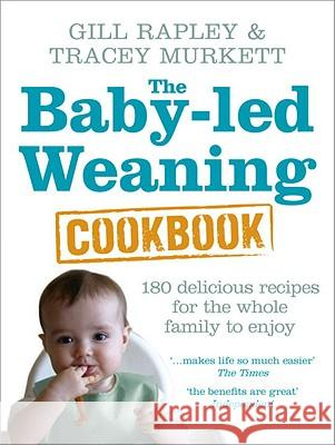 The Baby-led Weaning Cookbook : Over 130 delicious recipes for the whole family to enjoy Murkett Tracey Rapley Gill 9780091935283