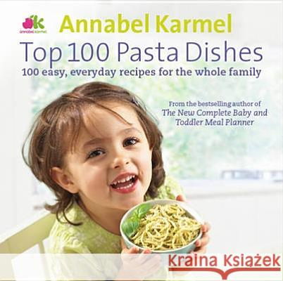 Top 100 Pasta Dishes Annabel Karmel 9780091937720