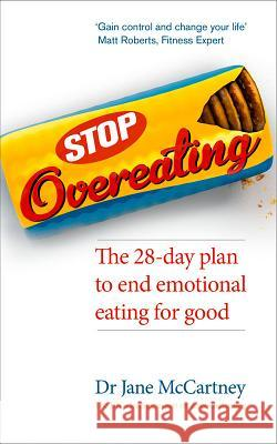 Stop Overeating: The 28-Day Plan to End Emotional Eating for Good Dr Jane McCartney 9780091954994