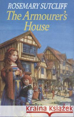 ARMOURER'S HOUSE Rosemary Sutcliff 9780099354017 RANDOM HOUSE CHILDREN'S BOOKS
