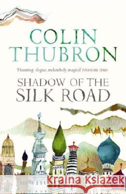 Shadow of the Silk Road Colin Thubron 9780099437222 VINTAGE