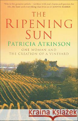Ripening Sun: One Woman and the Creation of a Vineyard Patricia Atkinson 9780099443162