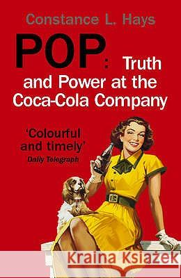 Pop: Truth and Power at the Coca-Cola Company Constance Hays 9780099472575