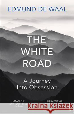 The White Road : A Journey Into Obsession Edmund de Waal 9780099575986