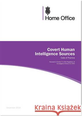 Covert Human Intelligence Sources Code of Practice Great Britain: Home Office 9780113413744