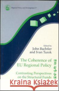 The Coherence of EU Regional Policy : Contrasting Perspectives on the Structural Funds Bachtler and Turok                       John Bachtler 9780117023574