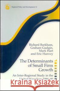 The Determinants of Small Firm Growth: An Inter-Regional Study in the United Kingdom 1986-90 Barkham and Gudgin                       Richard Barkham Graham Gudgin 9780117023581