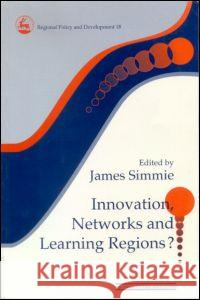 Innovation Networks and Learning Regions? Simmer                                   James Simme James Simmie 9780117023604