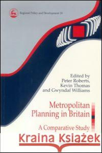 Metropolitan Planning in Britain : A Comparative Study Roberts and Thomas                       Peter Roberts 9780117023611