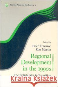 Regional Development in the 1990s: The British Isles in Transition Peter Townroe 9780117023659