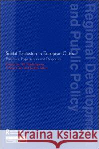 Social Exclusion in European Cities: Processes, Experiences and Responses Ali Madanipour Ali Madanipour Goran Cars 9780117023727