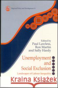 Unemployment and Social Exclusion : Landscapes of Labour inequality and Social Exclusion Martin Lawless Paul Lawless 9780117023758