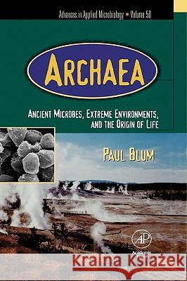 Advances in Applied Microbiology : Archaea: Ancient Microbes, Extreme Environments, and the Origin of Life Paul Blum 9780120026500