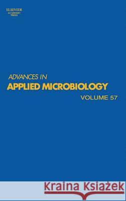 Advances in Applied Microbiology, Volume 57 Allen I. Laskin Joan W. Bennett Geoffrey Michael Gadd 9780120026593