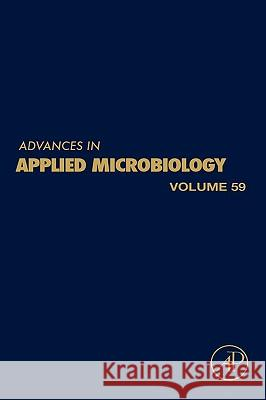 Advances in Applied Microbiology, Volume 59 Allen I. Laskin Geoffrey Michael Gadd Sima Sariaslani 9780120026616