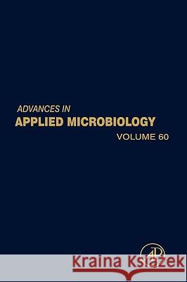 Advances in Applied Microbiology, Volume 60 Allen I. Laskin Sima Sariaslani Geoffrey M. Gadd 9780120026623