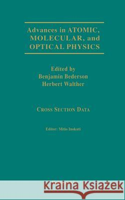 Advances in Atomic, Molecular, and Optical Physics: Cross-Section Data Mitio Inokuti Benjamin Bederson Herbert Walther 9780120038336