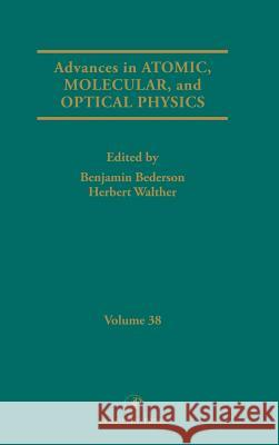Advances in Atomic, Molecular, and Optical Physics Benjamin Bederson Herbert Walther 9780120038381