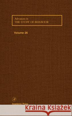 Advances in the Study of Behavior: Volume 26 Peter J. Slater Charles T. Snowdon Jay S. Rosenblatt 9780120045266