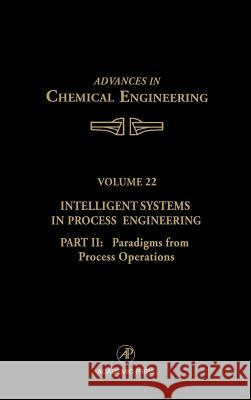 Intelligent Systems in Process Engineering, Part II: Paradigms from Process Operations Stephanopo                               John L. Anderson James Wei 9780120085224