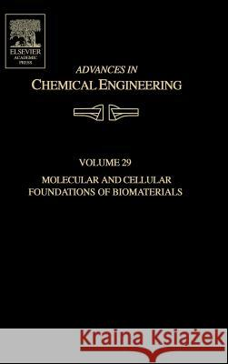 Advances in Chemical Engineering : Molecular and Cellular Foundations of Biomaterials Nicholas Peppas Michael J. Sefton 9780120085293