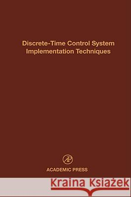 Discrete-Time Control System Implementation Techniques : Advances in Theory and Applications Cornelius T. Leondes 9780120127726