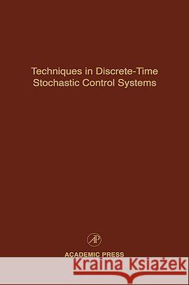 Techniques in Discrete-Time Stochastic Control Systems : Advances in Theory and Applications Cornelius T. Leondes 9780120127733