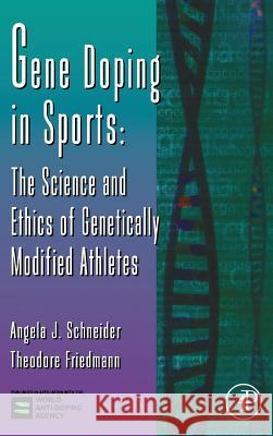 Gene Doping in Sports: The Science and Ethics of Genetically Modified Athletes Angela Schneider Theodore Friedmann 9780120176519