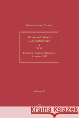 Advances in Heat Transfer : Cumulative Subject and Author Indexes and Tables of Contents for Volumes 1-31 James P. Hartnett George A. Greene Thomas F. Irvine 9780120200320