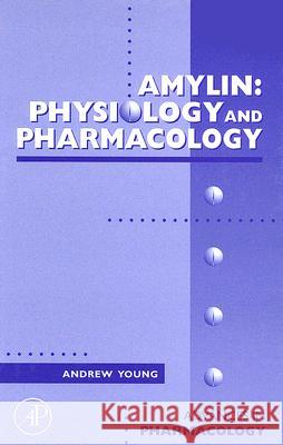 Amylin: Physiology and Pharmacology Andrew Young 9780120329540