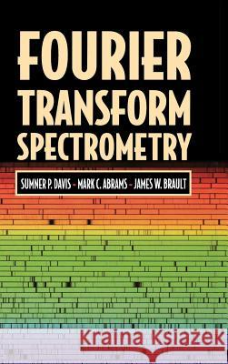 Fourier Transform Spectrometry Sumner P. Davis Mark C. Abrams James W. Brault 9780120425105