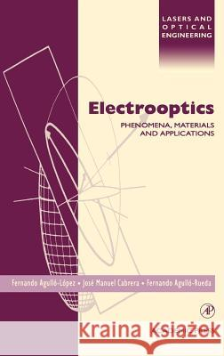 Electrooptics: Phenomena, Materials and Applications F. Agullo-Lopez Fernando Agullo-Lopez Jose Manuel Cabrera 9780120445127