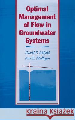 Optimal Management of Flow in Groundwater Systems: An Introduction to Combining Simulation Models and Optimization Methods David P. Ahlfeld Ann E. Mulligan Ann E. Mulligan 9780120448302