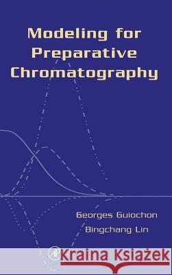 Modeling for Preparative Chromatography Bingchang Lin Georges Guiochon 9780120449835