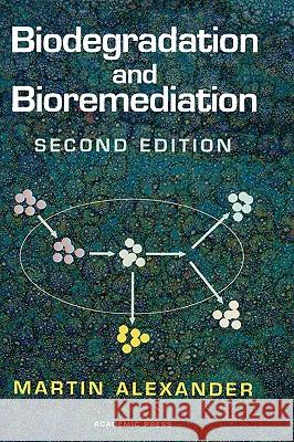 Biodegradation and Bioremediation Martin Alexander 9780120498611