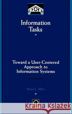 Information Tasks: Toward a User-Centered Approach to Information Systems Bryce Allen 9780120510405