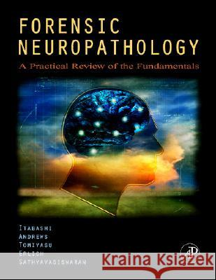 Forensic Neuropathology: A Practical Review of the Fundamentals Hideo H. Itabashi John M. Andrews Uwamie Tomiyasu 9780120585274