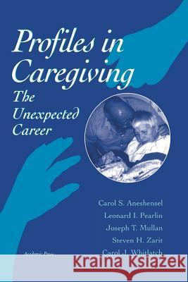 Profiles in Caregiving: The Unexpected Career Carol S. Aneshensel Steven H. Zarit Carol J. Whitlach 9780120595402