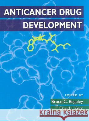 Anticancer Drug Development David J. Kerr Bruce C. Baguley David J. Kerr 9780120726516
