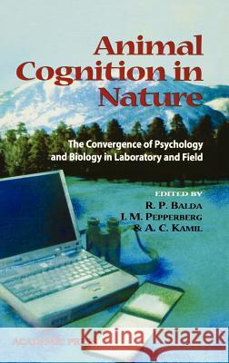 Animal Cognition in Nature : The Convergence of Psychology and Biology in Laboratory and Field Russell P. Balda A. C. Kamil Irene M. Pepperberg 9780120770304