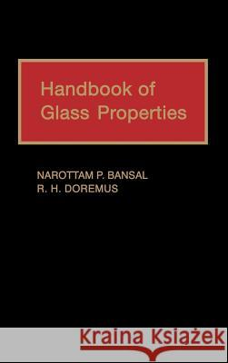 Handbook of Glass Properties Narottam P. Bansal N. P. Bansal Robert H. Doremus 9780120781409 Academic Press