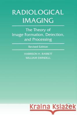 Radiological Imaging: The Theory of Image Formation, Detection, and Processing Harrison H. Barrett William Swindell 9780120796038