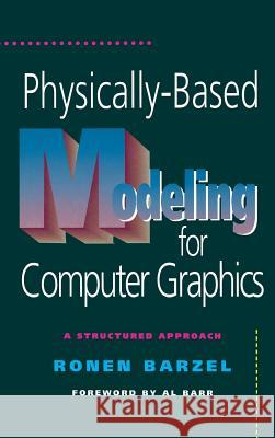 Physically-Based Modeling for Computer Graphics: A Structured Approach Ronen Barzel Alan H. Barr 9780120798803